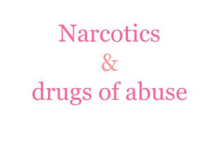 Narcotics & drugs of abuse