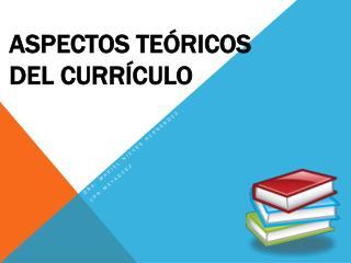 ASPECTOS TEÓRICOS DEL CURRÍCULO