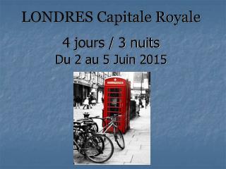 4 jours / 3 nuits  Du 2 au 5 Juin 2015