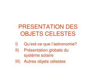 PRESENTATION DES OBJETS CELESTES