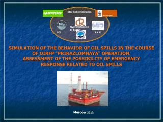 "SIMULATION OF the behavior of oil spills IN THE COURSE OF OIRFP "" Prirazlomnaya ""  operatiOn ."