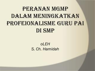 PERANAN MGMP  DALAM MENINGKATKAN PROFEIONALISME GURU pai di smp oLEH S. Ch. Hamidah