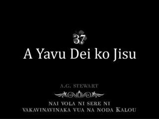 Eda sa tara noda lotu Vei Jisu, na Vatu dina, Sai Koya oqo noda yavu, Ka sega ni yavala.