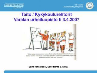 Taito / Kykykoulurehtorit Varalan urheiluopisto ti 3.4.2007