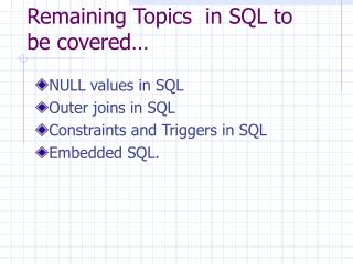 Remaining Topics  in SQL to be covered…