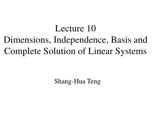 Lecture 10 Dimensions, Independence, Basis and Complete Solution of Linear Systems