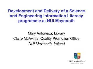 Mary Antonesa, Library Claire McAvinia, Quality Promotion Office NUI Maynooth, Ireland
