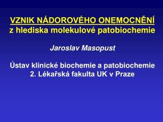 VZNIK NÁDOROVÉHO ONEMOCNĚNÍ z hlediska molekulové patobiochemie Jaroslav Masopust