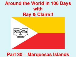 Around the World in 106 Days with Ray & Claire!! Part  30  – Marquesas Islands