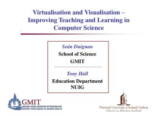 Virtualisation and Visualisation – Improving Teaching and Learning in Computer Science
