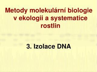 Metody molekulární biologie v ekologii a systematice rostlin 3. Izolace DNA