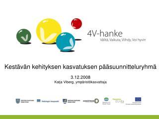 Kestävän kehityksen kasvatuksen pääsuunnitteluryhmä 3.12.2008 Katja Viberg, ympäristökasvattaja