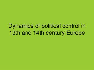 Dynamics of political control in 13th and 14th century Europe