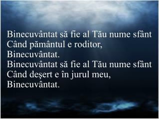 Binecuvântat să fie al Tău nume sfânt Când pământul e roditor, Binecuvântat.