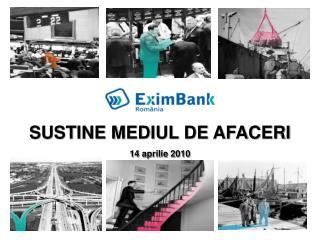 SUSTINE MEDIUL DE AFACERI  14 aprilie 2010