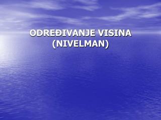 ODREĐIVANJE VISINA (NIVELMAN)