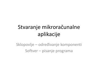 Stvaranje  mikroračunalne  aplikacije