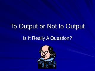 To Output or Not to Output
