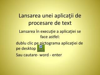 Lansarea unei aplica?ii de procesare de text