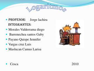 Profesor:      Jorge lachira    Integrantes : Morales Valderrama  diego  Barrenechea santos Gaby