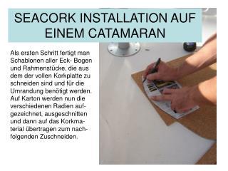 SEACORK INSTALLATION AUF EINEM CATAMARAN