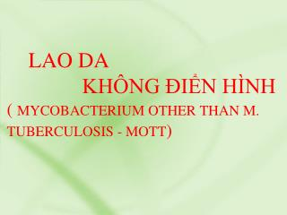 LAO DA                KHÔNG ĐIỂN HÌNH (  MYCOBACTERIUM OTHER THAN M. TUBERCULOSIS - MOTT )