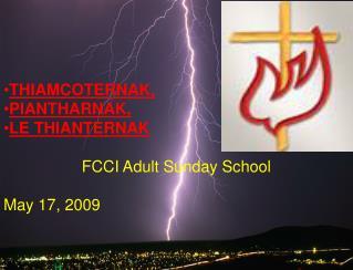 THIAMCOTERNAK,  PIANTHARNAK,  LE THIANTERNAK FCCI Adult Sunday School May 17, 2009