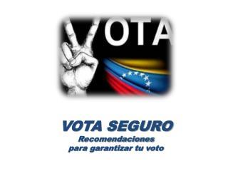 VOTA SEGURO Recomendaciones  para garantizar tu voto