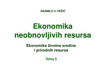 RADMILO V.  PEŠIĆ Ekonomika neobnovljivih resursa