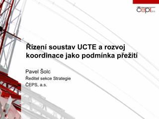 ?�zen� soustav UCTE a rozvoj koordinace jako podm�nka p?e�it�
