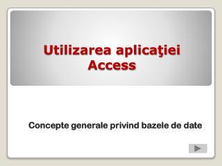 Utilizarea aplicaţiei Access