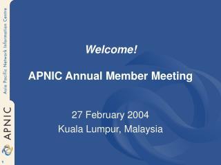 Welcome! APNIC Annual Member Meeting