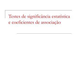 Testes de significância estatística e coeficientes de associação