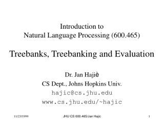 Introduction to  Natural Language Processing (600.465) Treebanks, Treebanking and Evaluation
