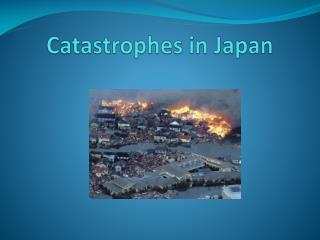 Catastrophes  in  J apan