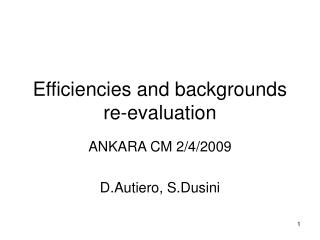 Efficiencies and backgrounds re-evaluation
