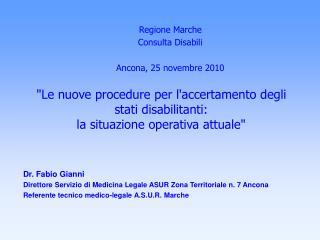 Dr. Fabio Gianni  Direttore Servizio di Medicina Legale ASUR Zona Territoriale n. 7 Ancona  Referente tecnico medico-leg