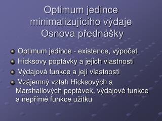 Optimum jedince minimalizujícího výdaje  Osnova přednášky