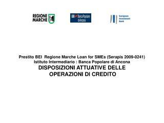 Prestito BEI  Regione Marche Loan for SMEs Serapis 2009-0241 Istituto Intermediario : Banca Popolare di Ancona DISPOSIZI