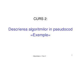 CURS 2: Descrierea algoritmilor in pseudocod =Exemple=