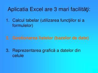 Aplicatia Excel are 3 mari facilit ăţ i: