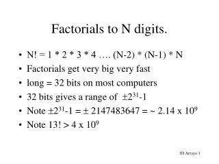 Factorials to N digits.