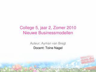 College 5, jaar 2, Zomer 2010 Nieuwe Businessmodellen