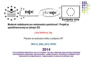 Moderné vzdelávanie pre vedomostnú spoločnosť / Projekt je  spolufinancovaný  zo zdrojov EÚ