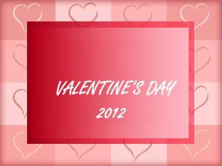 VALENTINE�S DAY  2012