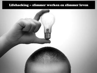Lifehacking – slimmer werken en slimmer leven