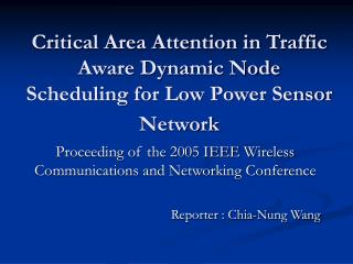 Critical Area Attention in Traffic Aware Dynamic Node Scheduling for Low Power Sensor Network