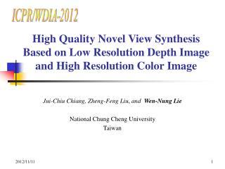 Jui-Chiu Chiang, Zheng-Feng Liu ,  and   Wen-Nung Lie National Chung Cheng University Taiwan