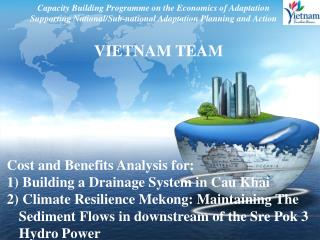 VIETNAM  TEAM Cost  a nd Benefits Analysis for:  Building a Drainage System in  Cau Khai