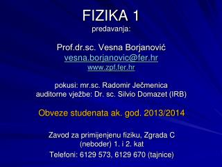 Obveze studenata ak. god. 2013/2014 Zavod za primijenjenu fiziku, Zgrada C (neboder) 1. i 2. kat